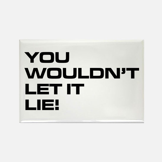 You Wouldn't Let It Lie! Rectangle Magnet