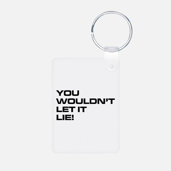 You Wouldn't Let It Lie! Keychains