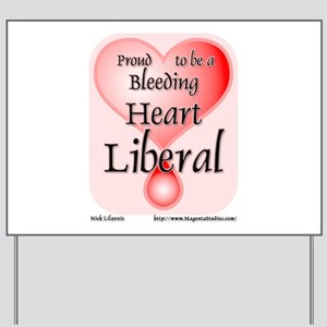 Bleeding Heart Liberal Yard Sign