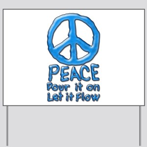 PEACE Pour it on Let it Flow on White Yard Sign