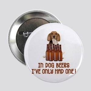 """In Dog Beers ... 2.25"""" Button"""
