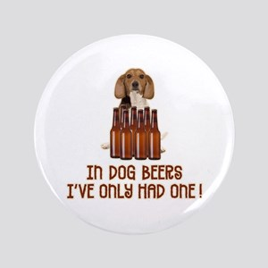 """In Dog Beers ... 3.5"""" Button"""