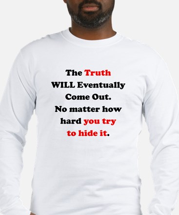 Truth will Eventually Come Out Long Sleeve T-Shirt