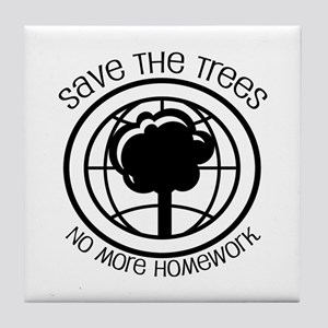 Save the Trees No More Homework Tile Coaster