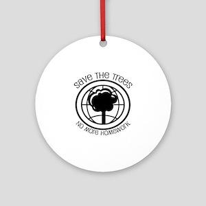 Save the Trees No More Homework Ornament (Round)
