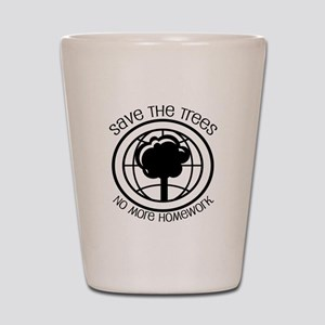 Save the Trees No More Homework Shot Glass