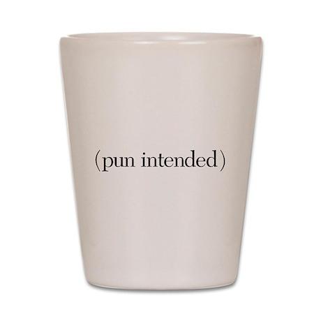 (pun intended) Shot Glass