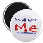 It's all about ME! Magnet