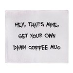 Get Your Own Damn Coffee Mug Throw Blanket