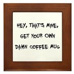 Get Your Own Damn Coffee Mug Framed Tile
