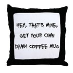 Get Your Own Damn Coffee Mug Throw Pillow