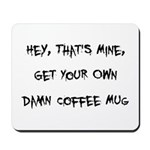 Get Your Own Damn Coffee Mug Mousepad