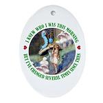 I Knew Who I Was Ornament (Oval)