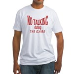 No Talking During Game Fitted T-Shirt