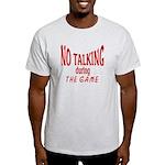 No Talking During Game Light T-Shirt