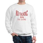 No Talking During Game Sweatshirt