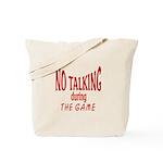 No Talking During Game Tote Bag