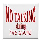 No Talking During Game Tile Coaster