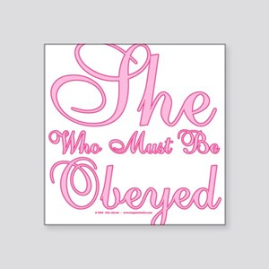 "She who must be Obeyed Square Sticker 3"" x 3"""
