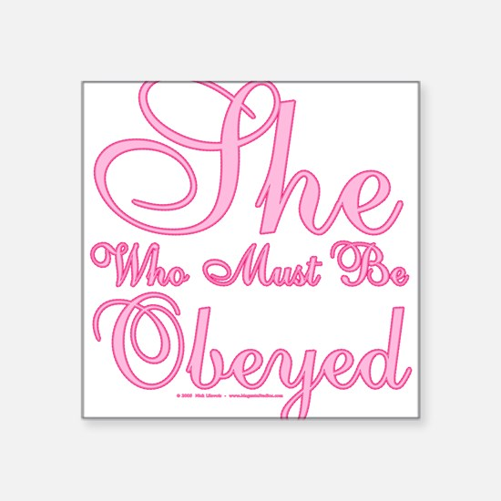"""She who must be Obeyed Square Sticker 3"""" x 3"""""""