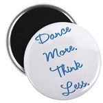 Dance More, Think Less Magnet