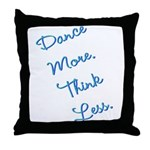 Dance More, Think Less Throw Pillow