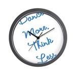 Dance More, Think Less Wall Clock