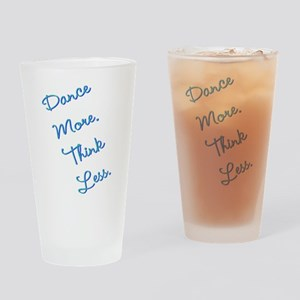 Dance More, Think Less Drinking Glass