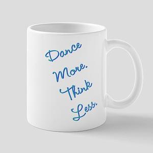 Dance More, Think Less Mug