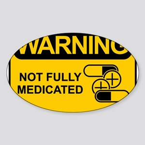 Not Fully Medicated Sticker (Oval)