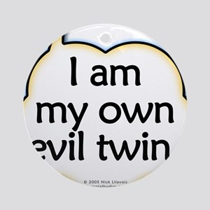 I am my own evil twin Round Ornament