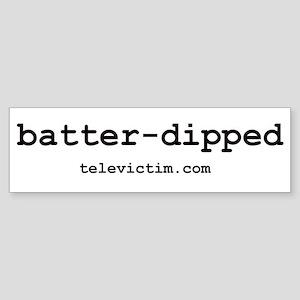 """""""batter dipped"""" Bumper Sticker"""