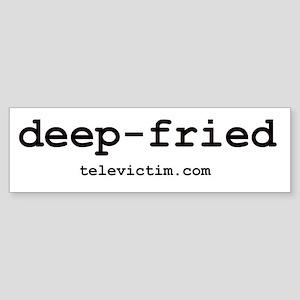 """""""deep fried"""" Bumper Sticker"""
