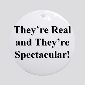 They're Real and They're Spec Ornament (Round)