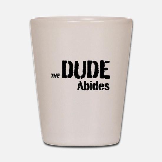 Dude Abides Shot Glass