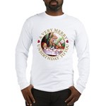A Very Merry Unbirthday To You Long Sleeve T-Shirt