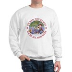 We're All Mad Here Sweatshirt