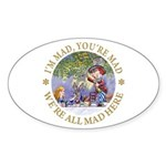 We're All Mad Here Sticker (Oval)