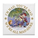 We're All Mad Here Tile Coaster