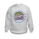 We're All Mad Here Kids Sweatshirt