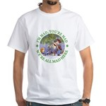We're All Mad Here White T-Shirt