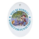 Why Be Normal? Ornament (Oval)