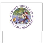 We're All Mad Here Yard Sign