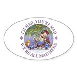 We're All Mad Here Sticker (Oval 10 pk)