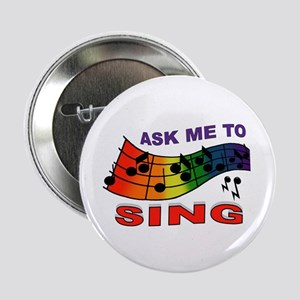 """SING TO ME 2.25"""" Button"""