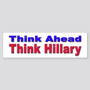 Think Ahead, Think Hillary Bumper Sticker