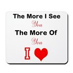 the more I see you Mousepad