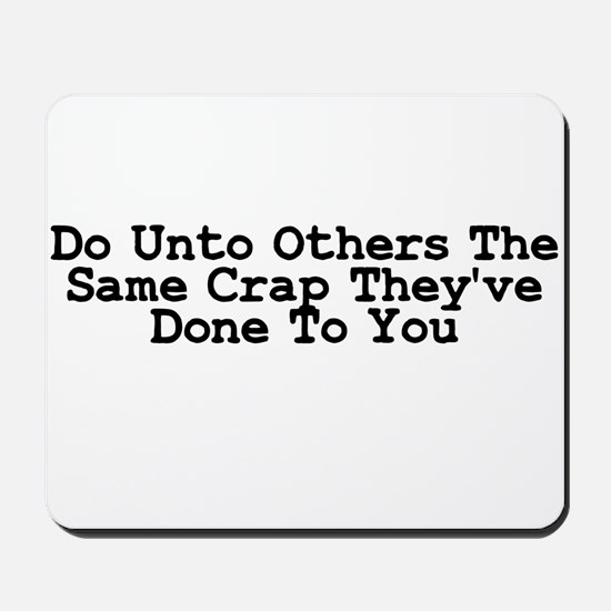 Do Unto Others The Same Crap Mousepad