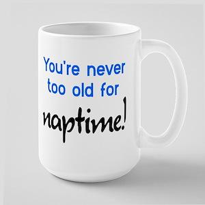 You're Never Too Old Naptime Large Mug