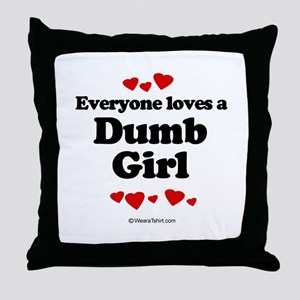 Everyone loves a Dumb Girl -  Throw Pillow